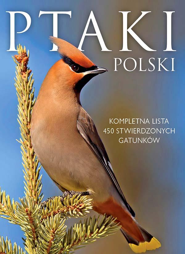Ptaki Polski. Kompletna lista 450 stwierdzonych gatunków