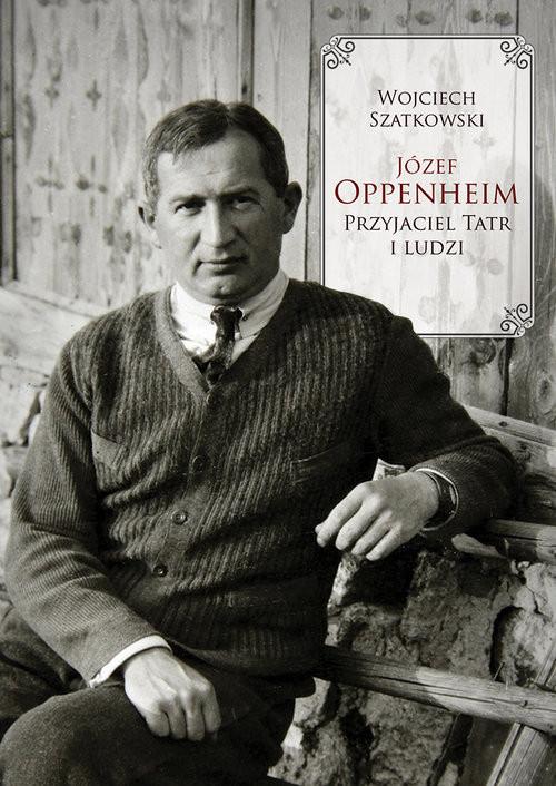 Józef Oppenheim - przyjaciel Tatr i ludzi (twarda okładka)