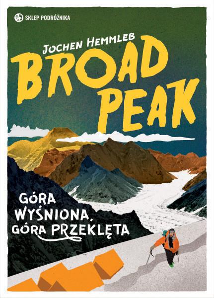 Broad Peak. Góra wyśniona, góra przeklęta