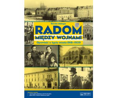 Radom między wojnami (Opowieść o życiu miasta 1918-1939)