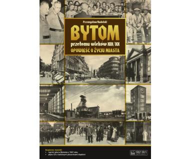 Bytom przełomu wieków XIX/XX (Opowieść o życiu miasta)