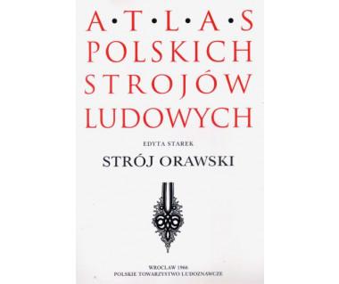 Atlas Polskich Strojów Ludowych. Strój orawski