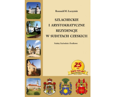 Szlacheckie i arystokratyczne rezydencje w Sudetach Czeskich. Sudety Zachodnie i Środkowe
