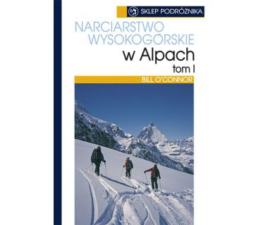 Narciarstwo wysokogórskie w Alpach. Tom I
