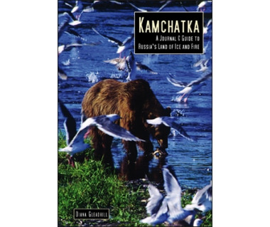 Kamchatka. A Journal & Guide to Russia's Land of Ice & Fire