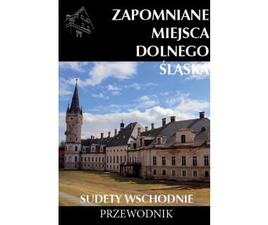 Zapomniane miejsca Dolnego Śląska: Sudety Wschodnie