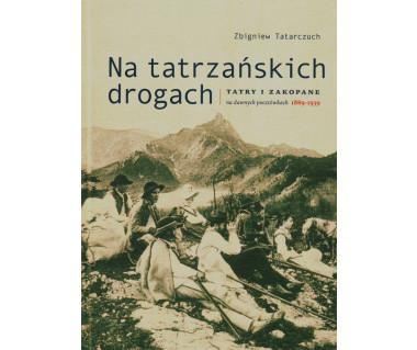 Na tatrzańskich drogach. Tatry i Zakopane na dawnych pocztówkach 1889-1939