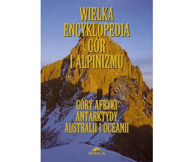 Wielka encykl. gór i alpinizmu t.V. Góry Afryki, Antarktydy, Australii