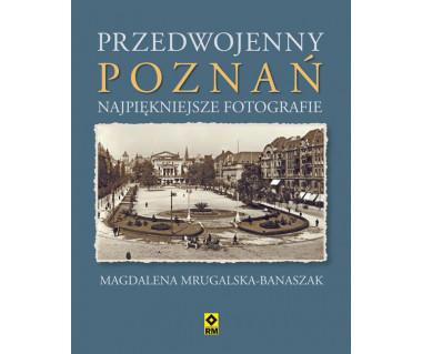 Przedwojenny Poznań. Najpiękniejsze fotografie
