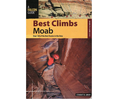 Best Climbs: Moab - over 140 of the best routes...