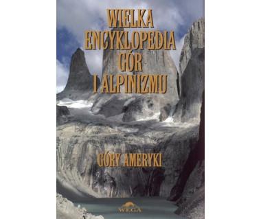 Wielka encyklopedia gór i alpinizmu t.IV. Góry Ameryki