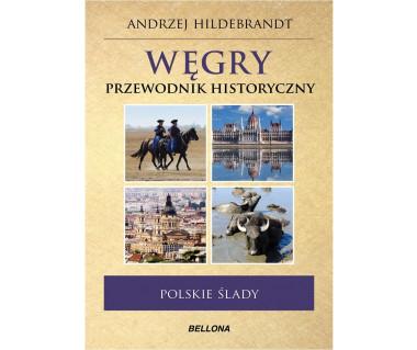 Węgry. Polskie ślady. Przewodnik historyczny