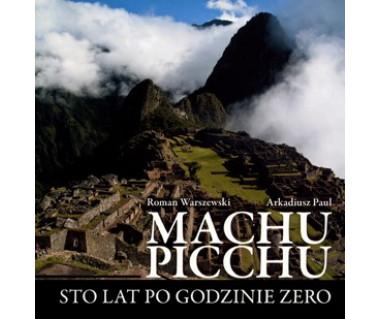 Machu Picchu. Sto lat po godzinie zero