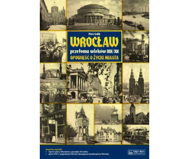 Wrocław przełomu wieków XIX/XX (Opowieść o życiu miasta)