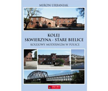 Kolej Skwierzyna-Stare Bielice. Kolejowy modernizm w Polsce.