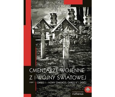 Cmentarze wojenne z I wojny światowej. Gawęda przewodnicka, cz. I: okręg I - Nowy Żmigród, okręg II - Jasło