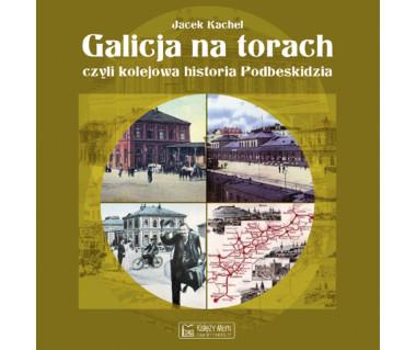 Galicja na torach, czyli kolejowa historia Podbeskidzia