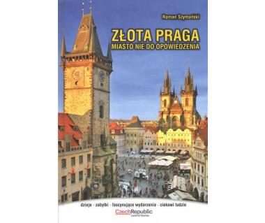 Złota Praga. Miasto nie do opowiedzenia