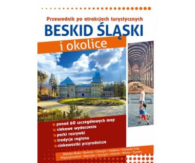 Beskid Śląski i okolice. Przewodnik po atrakcjach turystycznych