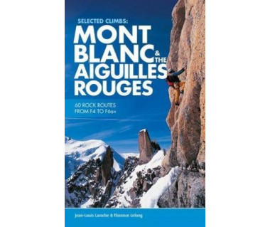 Selected Climbs Mont Blanc & the Aiguilles Rouges. Rock Routes from F4 to F6a