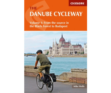 The Danube Cycle Way Volume 1: From the source in the Black Forest to Budapest