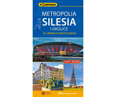 Metropolia SILESIA i okolice. 101 atrakcji turystycznych
