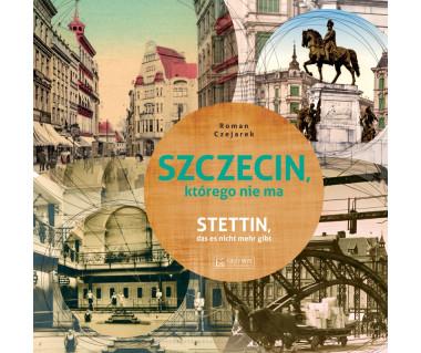 Szczecin, którego nie ma - Stettin, das es nicht mehr gibt