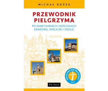 Przewodnik pielgrzyma po sanktuariach i kościołach Krakowa, Wieliczki i okolic