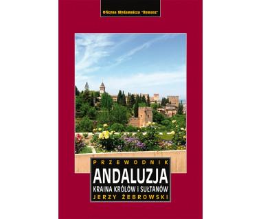 Andaluzja. Kraina królów i sułtanów