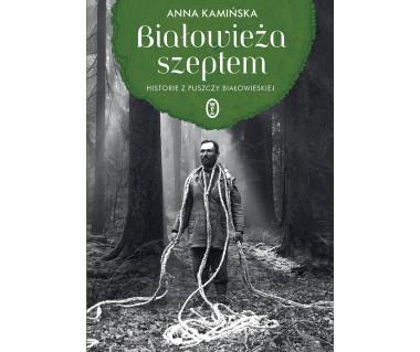 Białowieża szeptem. Historie z Puszczy Białowieskiej