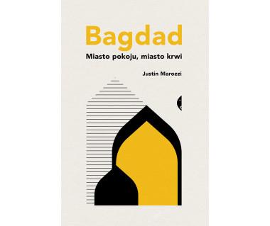 Bagdad. Miasto pokoju, miasto krwi