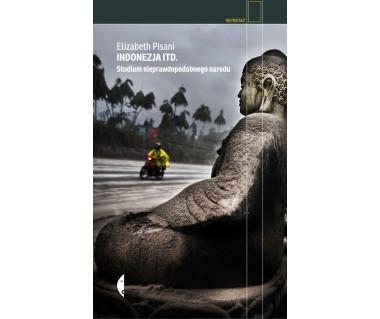 Indonezja Itd. Studium nieprawdopodobnego narodu
