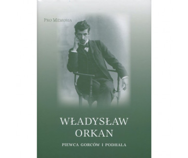 Władysław Orkan piewca Gorców i Podhala