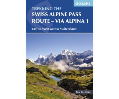 The Swiss Alpine Pass Route - via Alpina Route 1: Trekking East to West Across Switzerland