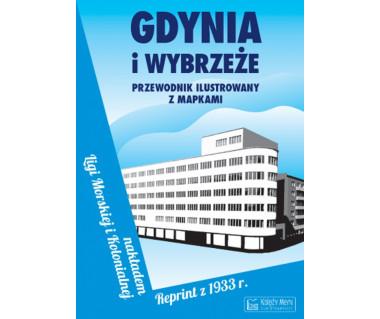 Gdynia i Wybrzeże. Przewodnik ilustrowany z mapkami. Reprint z 1933r.