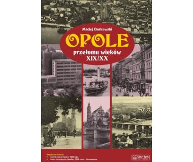 Opole przełomu wieków XIX/XX. (+reprint planu i folder turystyczny)