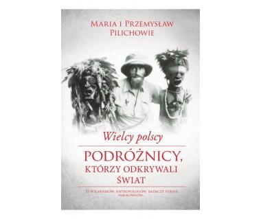 Wielcy polscy podróżnicy, którzy odkrywali świat