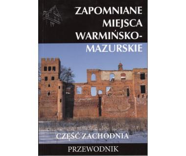 Zapomniane miejsca Warmińsko-Mazurskie: Część zachodnia