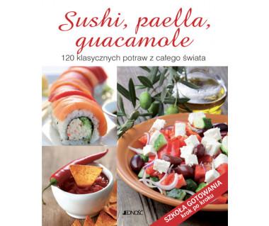 Sushi, paella, guacamole. 120 klasycznych potraw z całego świata