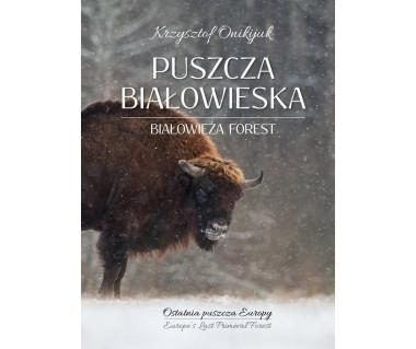 Puszcza Białowieska. Ostatnia puszcza Europy