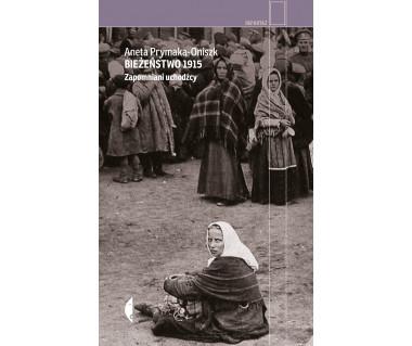 Bieżeństwo 1915. Zapomniani uchodźcy.