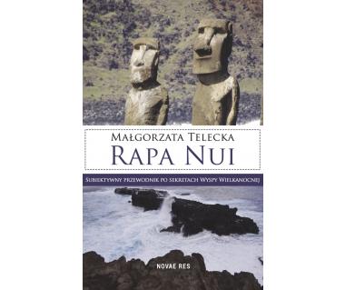 Rapa Nui. Subiektywny przewodnik po sekretach wyspy Wielkanocne