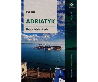 Adriatyk. Miejsca,ludzie,historie