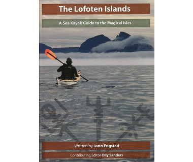 The Lofoten Islands. A Sea Kayak Guide to the Magical Isles