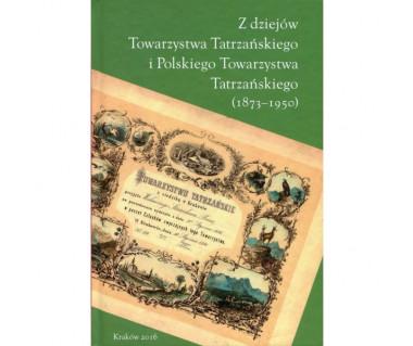 Z dziejów Towarzystwa Tatrzańskiego i Polskiego Towarzystwa Tatrzańskiego (1873-1950)