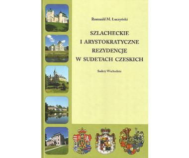 Szlacheckie i arystokratyczne rezydencje w Sudetach Czeskich. Sudety Wschodnie