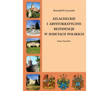 Szlacheckie i arystokratyczne rezydencje w Sudetach Polskich. Sudety Zachodnie