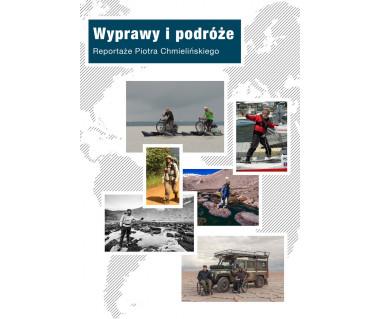 Wyprawy i podróże. Reportaże Piotra Chmielińskiego