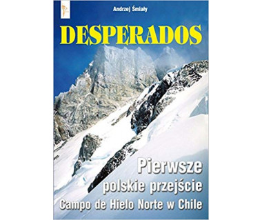 Desperados. Pierwsze polskie przejście Campo de Hielo Norte w Chile