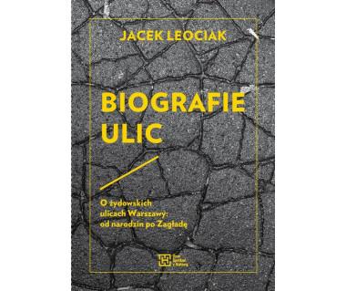 Biografie Ulic.O żydowskich ulicach Warszawy: od narodzin po Zagładę